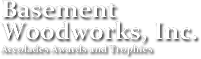 Basement Woodworks Accolades Awards and Trophies
